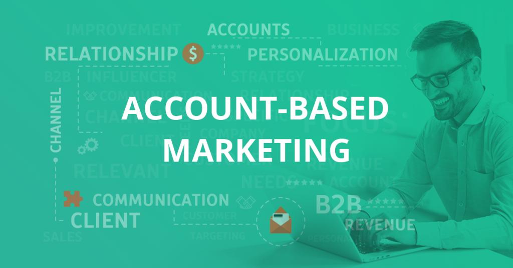 Account Based Marketing - Co to jest ABM i jak możesz go wykorzystać